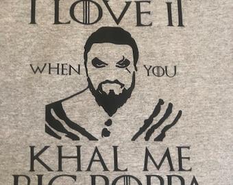 Khal Drogo shirt,game of thrones shirt,khal me big poppa shirt, Big Poppa shirt, funny rap shirt, game of thrones khal drogo, I love it when