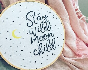READY TO SHIP . stay wild moon child hand embroidery . nursery decor . moon and stars . wall hanging . cool gifts for kids . 7 inches