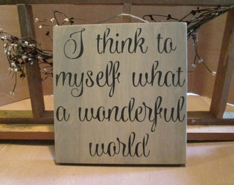 I Think To Myself What A Wonderful World wooden sign