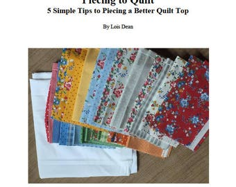 PDF Guide - Piecing to Quilt 5 Simple Tips to Piecing a Better Quilt Top