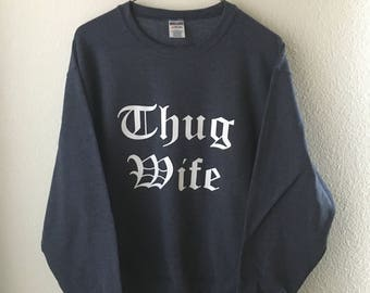 Thug wife sweatshirt or t shirt