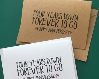 Four years down, forever to go. Happy Anniversary Card and Envelope. White and Kraft Cards Available