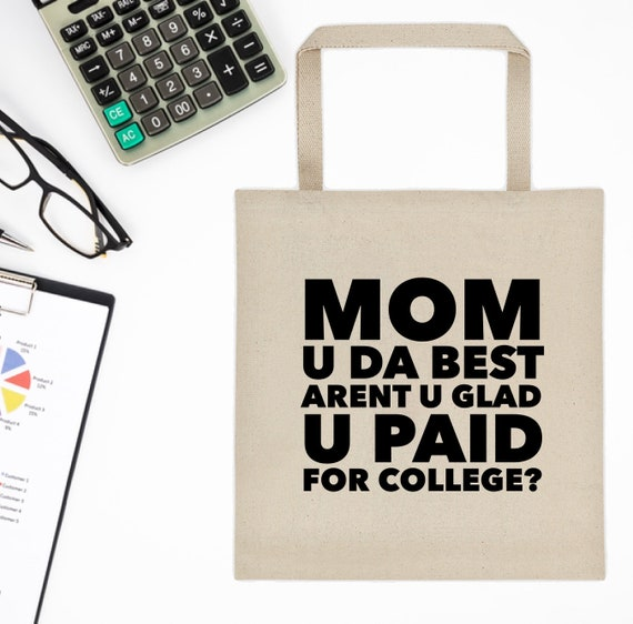 Mother's Day Gift Idea  Tote handbag For Mom  u da best arent u glad u paid for college  grocery bag