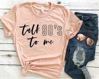 Talk 90's To Me T-Shirt - Nostalgic Shirt - Funny Shirt - Funny Tee - Graphic Tee - Gift for Her - 90's Tee - 90's Shirt - Retro Shirt