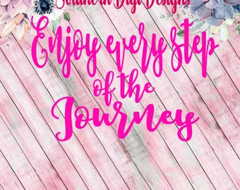 """SVG File """"Enjoy Every Step of the Journey"""""""