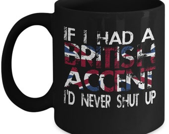 If I Had A British Accent I'd Never Shut Up Great Britain UK Flag Home Office Coffee Mug Cup