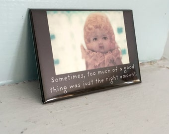 """Porcelain Doll Photography Adventures of Claudia Funny Magnet Dollhouse Photo """"Too Much Of A Good Thing"""""""