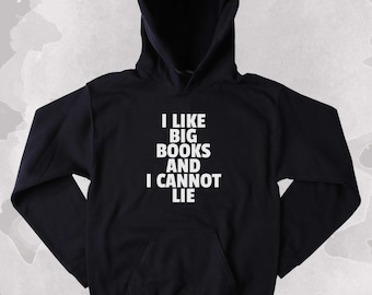 Bookworm Sweatshirt I Like Big Books And I Cannot Lie Slogan Reader Nerdy Clothing Tumblr Hoodie