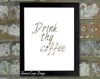 8X10 Art Print ,PRINTABLE, Drink Thy Coffee, Instant Digital Download, Typography Print