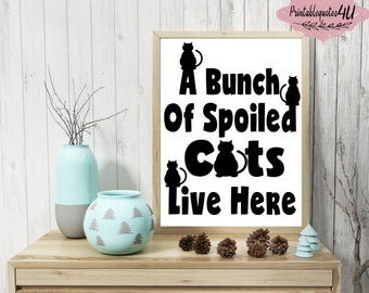 A Bunch Of Spoiled Cats Live Here, Printable Quote, Typography Wall Art, Cat Quote, Cat Lover Print, Cat Wall Art, Cat Art, Funny Cat Sign