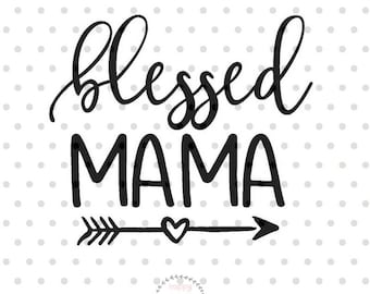 Blessed Mama SVG, Mom svg, dxf and png instant download, Mother SVG for Cricut and Silhouette, Mother's day SVG, Mama svg, Mommy svg