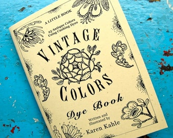 Vintage Colors Dye Book by Karen Kahle//primitive muted colors for wool and animal fibers