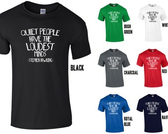 Quiet People Have the Loudest Minds - Stephen Hawking - T-Shirt Mens Ladies