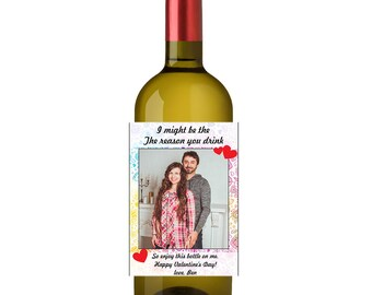 Custom Photo Funny Valentine's Day Gift Wine Label I Might be the The Reason You Drink Water proof Funny Valentine's Wine Bottle Labels