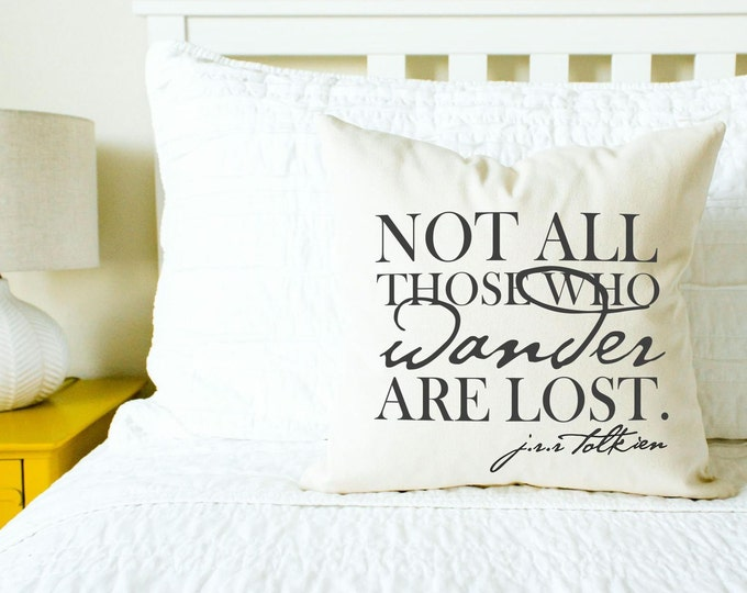 "Lord of the Rings ""Not All Those Who Wander Are Lost"" Pillow - Gift for Her, Gift for Him, JRR Tolkien, Home Decor, Wanderlust, Traveler"