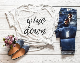 Wine T Shirt, Wine Down