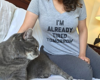 I'm Already Tired Tomorrow T-Shirt - Tired Shirt - Tired T-shirt - Too Tired to Function - I Love Naps -  (See SIZING CHART in Item Details)