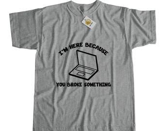 I'm Here Because You Broke Something Tshirt Computer Tech Shirt Geek Shirt IT Tshirt Nerd Shirt Programmer Tshirt Computer Programmer Tee