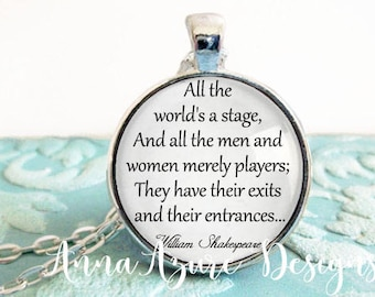 All the world's a stage all the men and women merely players They have their exits and their entrances As You Like It William Shakespeare