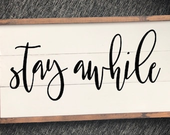 Stay awhile, stay awhile sign, stay awhile wood sign, home sign, home decor, home sign for hallway, shiplap, shiplap sign, housewarming gift