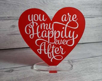 Happy ever after, You are my, Valentines Gift, Be my Valentine, Freestanding Heart,Couples, Wedding Gift, Anniversary Gift, For Her, For Him