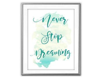 SALE-Never Stop Dreaming- Art Print - Wall Art Designs- Gallery Wall- Quote Prints-Home Decor-Motivational Art- Inspirational Art Print