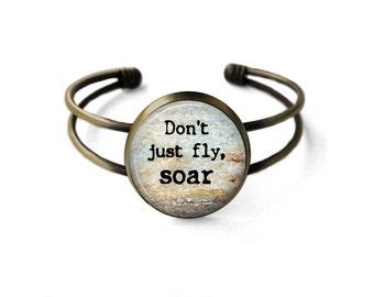 Dont Just Fly, Soar Cuff Bracelet