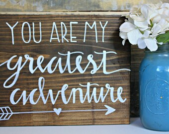 You are my greatest adventure wood sign