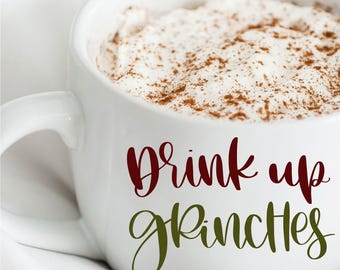 Drink Up Grinches - Hand Lettered SVG