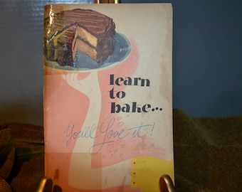 Learn to Bake…You'll Love It!  / General Foods Corporation / 1947 / recipes / cookbook / bake / baking / Learn to Bake / General Foods