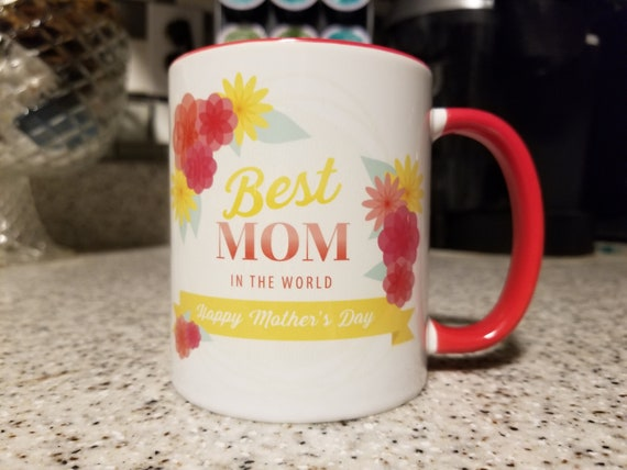 Best Mom In The World Happy Mother's Day 11oz Custom Coffe Mug
