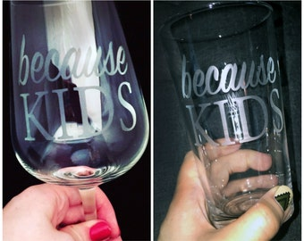 Because Kids etched wine or pint glass