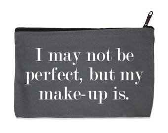 I May Not Be Perfect, But My Make-up is - Gray Canvas Zip Pouch
