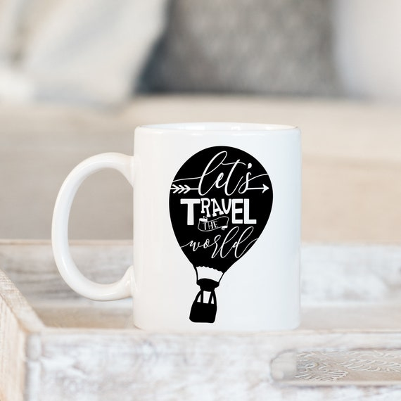 Coffee Mug Let's Travel The World - Hot Air Balloon - Motivational Quote Mug - Gift For Traveller