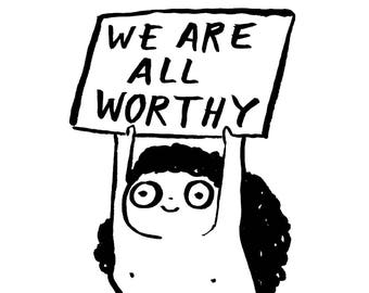 We Are All Worthy - Signed Archival Print, by Ani Castillo.