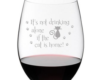 It's Not Drinking Alone if the Cat is Home Wine Glass Stemless or Stemmed Cat Lover Gift Cat Owner Cat Lady