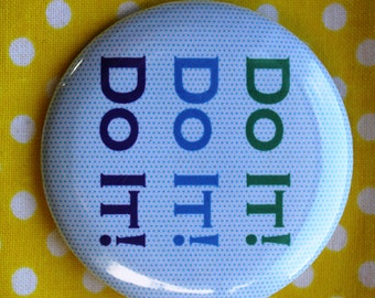 do it, do it, do it! - 2.25 inch pinback button badge or magnet