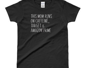 This Mom Runs on Caffeine Target Amazon Prime Ladies' T-shirt