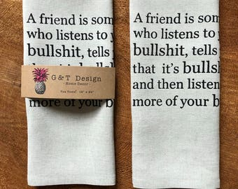 A Friend is Someone Who Listens to Your Bull*hit Screen Printed 100% Linen Tea Towel , Girlfriend Gift, Typography, Funny Gift