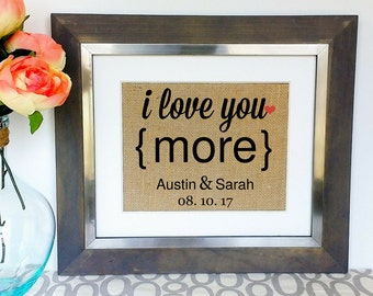 I LOVE YOU MORE Wedding Gift Anniversary Gifts for Fiance Engagement Boyfriend Girlfriend Daughter Son Husband Wife Present Burlap Print