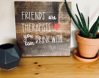 Hand Lettered Wood Sign | Friends Funny | 9x9