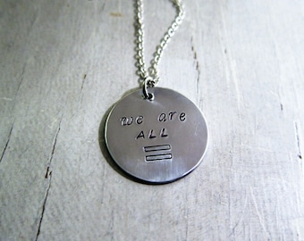 Pendant 'we are ALL =' hand stamped necklace. Proceeds to Planned Parenthood. Equality, love wins, Hillary Clinton, I'm with her.