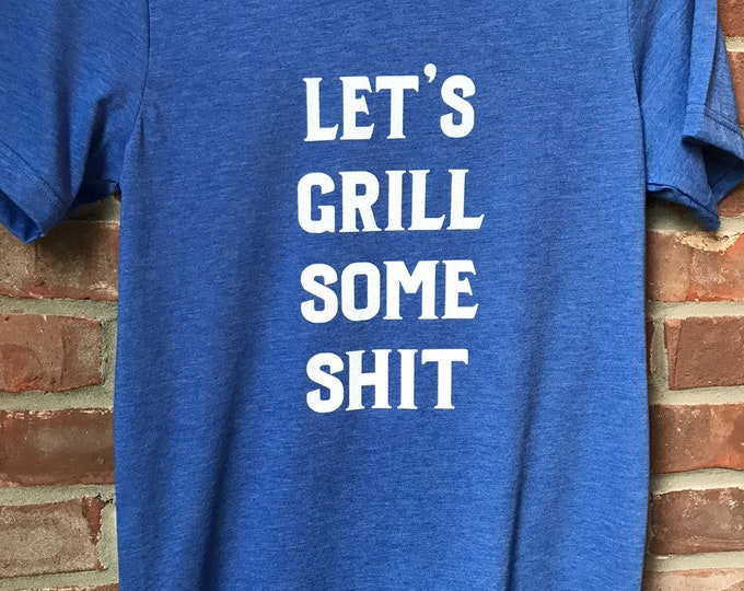 Featured listing image: Let's Grill Some Shit tee.