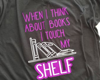 """Apparel // Shirt // """"When I think about books I touch my shelf"""""""