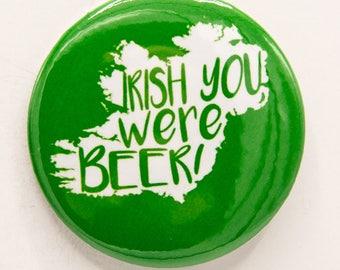 Irish you were Beer Irish Map St. Patrick's Day 2 1/4 inch pin/button