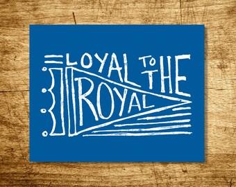 Loyal to the Royal Print
