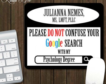 Please do not confuse your GOOGLE search with my Psychology Degree, Psychologist Gift, Funny Psychologist Gift MOUSEPAD Social Worker AGS1