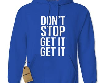 Don't Stop Get It Get It Adult Hoodie Sweatshirt