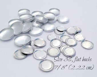 Size 36 - 100 Cover Buttons- FLAT backs, SIZE 36 (7/8 inch - 2.22 cm), Flat Backs-Aluminum Buttons to Cover- QTY 100