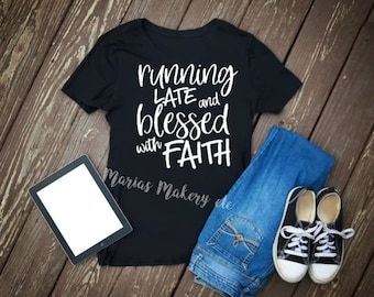 Running Late ~ Blessed With Faith ~ Crew Neck T-Shirt ~ Graphic Tee ~ Short Sleeve Tee ~ Marias Makery etc